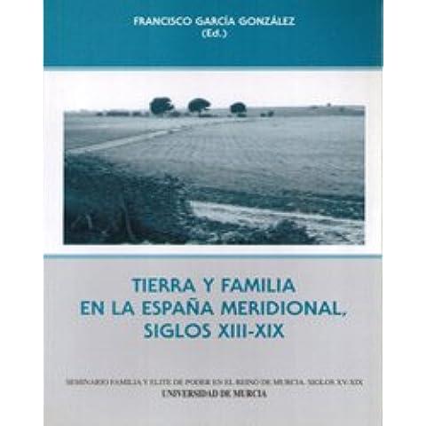 Tierra y Familia en la España Meridional, Siglos Xiii-Xix: Formas de organizacion domestica y reproduccion