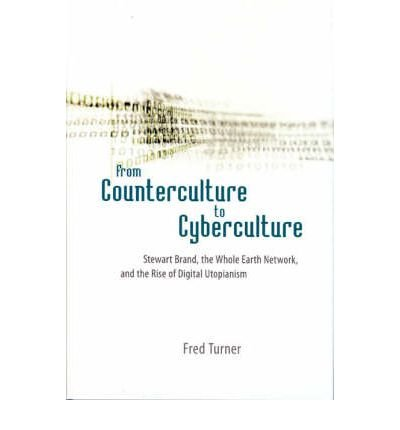 By Turner, Fred ( Author ) [ From Counterculture to Cyberculture: Stewart Brand, the Whole Earth Network, and the Rise of Digital Utopianism By Sep-2006 Hardcover