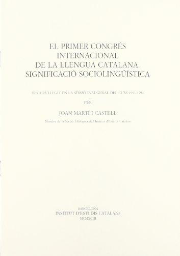 El Primer Congrés Internacional de la Llengua Catalana : significació sociolingüística/Discurs llegit en la sessió inaugural del curs 1993-1994 per Filològica de l'Institut d'Estudis Catalans