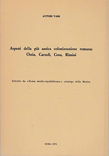 Aspetti della più antica colonizzazione romana: Ostia, Carsoli, Cosa, Rimini