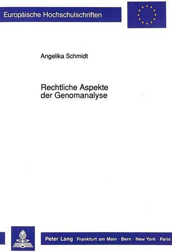 Rechtliche Aspekte der Genomanalyse: Insbesondere die Zulässigkeit genanalytischer Testverfahren in der pränatalen Diagnostik sowie der ... / Series 2: Law / Série 2: Droit, Band 1184)