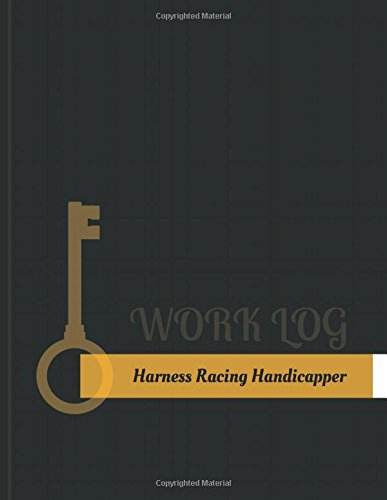 Harness Racing Handicapper Work Log: Work Journal, Work Diary, Log - 131 pages, 8.5 x 11 inches (Key Work Logs/Work Log) por Key Work Logs