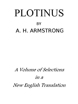 Plotinus: A Volume of Selections in a New English Translation (English Edition) von [Armstrong, A. H.]