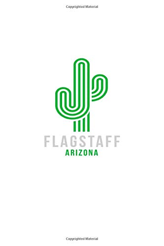 Flagstaff Arizona: Notebook With Lined College Ruled Paper For Hiking, Camping & Biking Fans. Blank Notepad Journal for Men, Women & Kids. Fun Christmas Or Birthday Gift For Desert Nature Lovers.