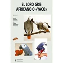 El Loro Gris Africano O Yaco/ Keeping African Grey Parrots (Master) (Spanish Edition) by David Alderton (2005-06-30)