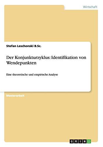 Der Konjunkturzyklus: Identifikation von Wendepunkten: Eine theoretische und empirische Analyse