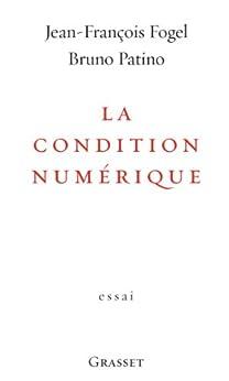 La condition numérique (essai français) par [Fogel, Jean-François, Patino, Bruno]