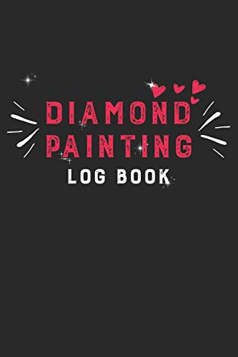 Diamond Painting Log Book: Diamond Painting Project Tracker Log DP Crystal Gems Organizer Gift Drills Kit Jewelry Rhinestone Notebook - 120 Pages 5D Paint Art Journal Book Dp-tagebuch