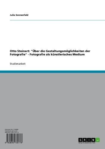 """Otto Steinert: """"Über die Gestaltungsmöglichkeiten der Fotografie"""" - Fotografie als künstlerisches Medium"""