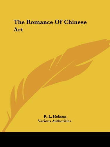 The Romance Of Chinese Art by Hobson, R. L., Various Authorities (2007) Paperback