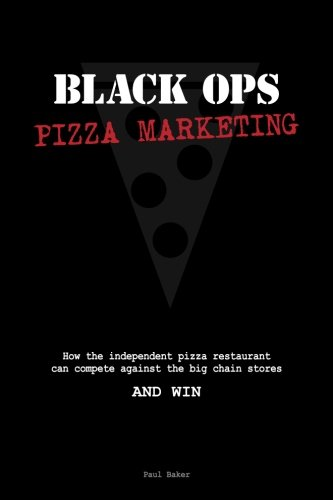 Black Ops Pizza Marketing: How the Independent Pizzeria Owner Can Compete With the Big Chain Stores and Win
