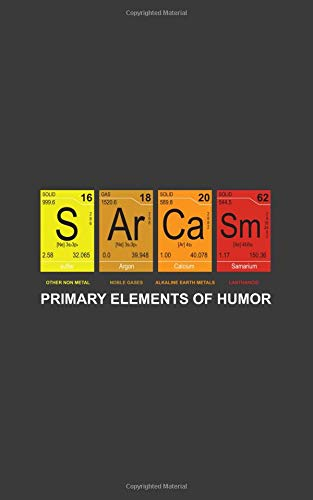 1728a042 Primary Elements Of Humor: I Only Use Sarcasm Periodically Chemistry Pun  Notebook - Funny Trendy