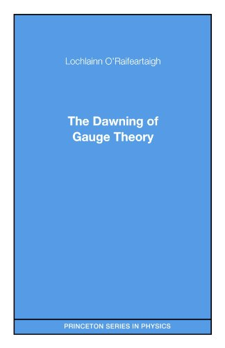The Dawning of Gauge Theory (Princeton Series in Physics) -