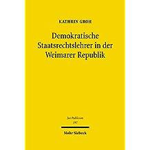 Demokratische Staatsrechtslehrer in der Weimarer Republik: Von der konstitutionellen Staatslehre zur Theorie des modernen demokratischen Verfassungsstaats (Jus Publicum 197)