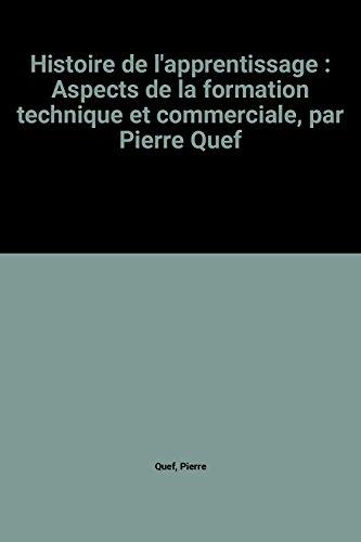 Histoire de l'apprentissage : Aspects de la formation technique et commerciale, par Pierre Quef par Pierre Quef