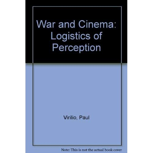 War and Cinema: Logistics of Perception