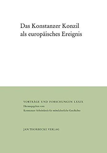 Das Konstanzer Konzil als europäisches Ereignis: Begegnungen, Medien, Rituale (Vorträge und Forschungen, Band 79)
