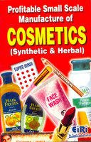 Profitable Small Scale Manufacture of Cosmetics: Synthetics and Herbal
