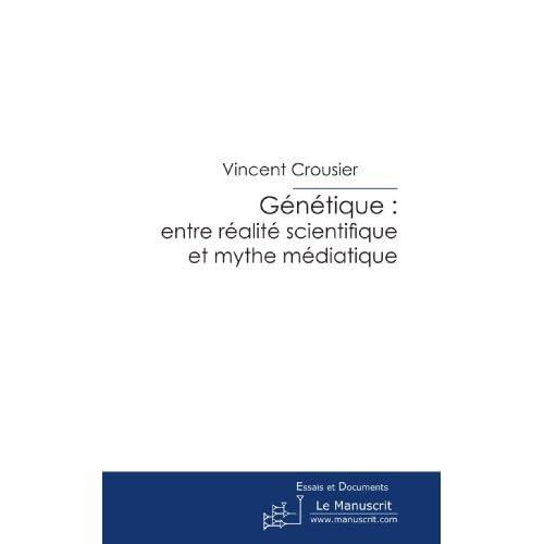 Génétique: entre réalité scientifique et mythe médiatique : La presse de vulgarisation scientifique peut-elle intégrer un changement de paradigme ? de Vincent Crousier (5 juin 2006) Broché