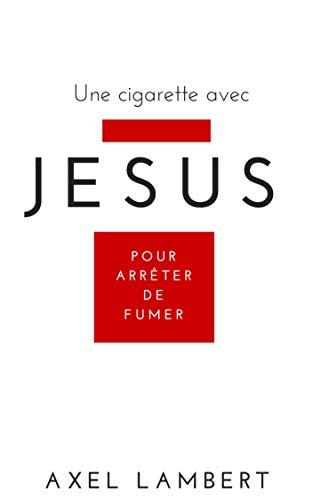 Couverture du livre Une cigarette avec Jésus pour arrêter de fumer