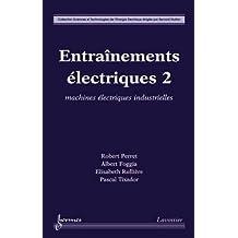 Entraînements électriques : Tome 2, Machines électriques industrielles