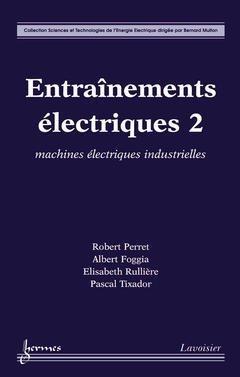 Entraînements électriques : Tome 2, Machines électriques industrielles par Robert Perret