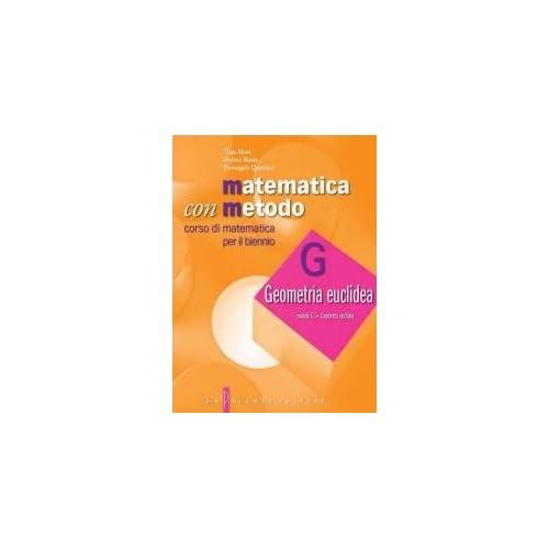 Matematica Con Metodo. Geometria Euclidea. Per Le Scuole Superiori
