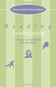 Reading Autobiography: A Guide for Interpreting Life Narratives von [Smith, Sidonie]