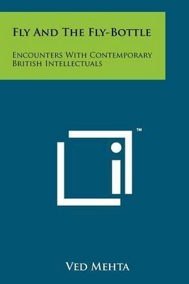 [Fly and the Fly-Bottle: Encounters with Contemporary British Intellectuals] (By: Ved Mehta) [published: October, 2011]