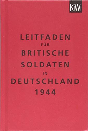 Leitfaden für britische Soldaten in Deutschland 1944: Zweisprachige Ausgabe (Englisch/Deutsch)