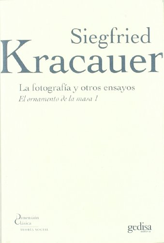 La fotografia y otros ensayos/ Photography and other Essays por Siegfried Kracauer