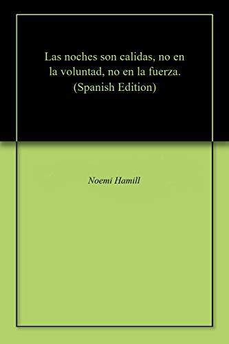 Las noches son calidas, no en la voluntad, no en la fuerza. por Noemi Hamill