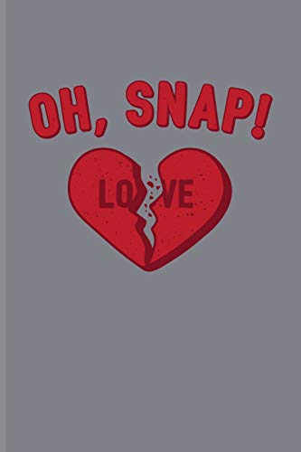 Liebe Kiss-snap (Oh, Snap! Love: Short Funny Love Quote Journal For Anti Valentines' Day, Loneliness, Party, Happy Single Life & Family Fans - 6x9 - 100 Blank Lined Pages)