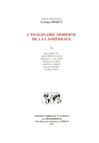 L'imaginaire moderne de la cathédrale par Georges Roque