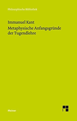 Metaphysische Anfangsgründe der Tugendlehre: Metaphysik der Sitten. Zweiter Teil (Philosophische Bibliothek 430)
