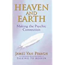 [Heaven and Earth: Making the Psychic Connection] (By: James Van Praagh) [published: April, 2003]