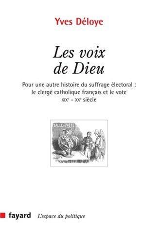 Les voix de Dieu: Pour une autre histoire du suffrage électoral : le clergé catholique français et le vote XIXe-XXe si