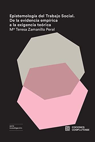 Epistemología del Trabajo Social: De la evidencia empírica a la exigencia teórica (Investigación) por Teresa Zamanillo Peral