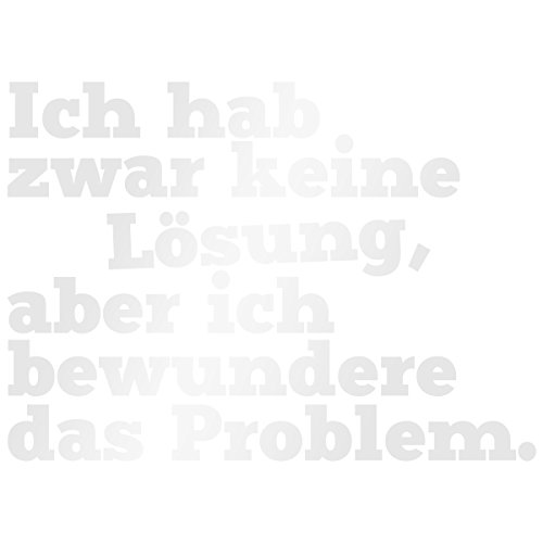WANDKINGS Wandtattoo - Ich hab zwar keine Lösung, aber ich bewundere das Problem. - 130 x 93 cm - Milchglasfolie - Wähle aus 5 Größen & 35 Farben