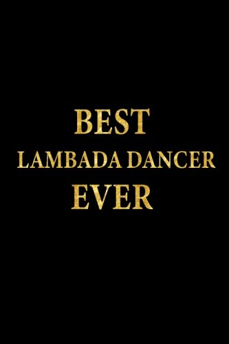 Best Lambada Dancer Ever: Lined Notebook, Gold Letters Cover, Diary, Journal, 6 x 9 in., 110 Lined Pages