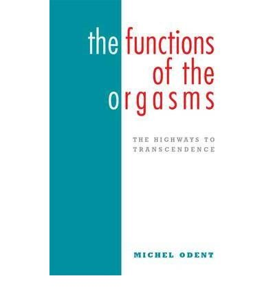 [(The Functions of the Orgasms: The Highways to Transcendence)] [Author: Michel Odent] published on (April, 2010)