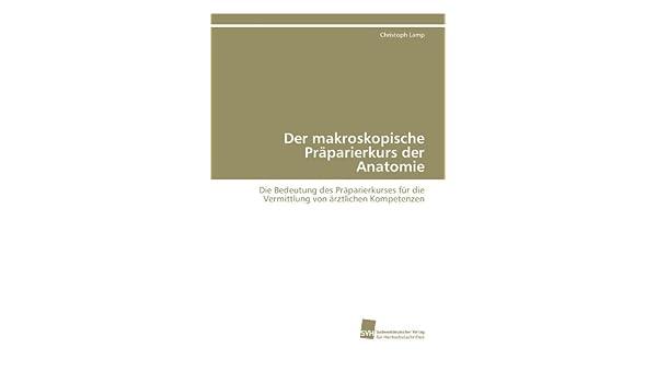 Der makroskopische Präparierkurs der Anatomie: Die Bedeutung des ...