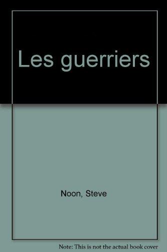 Les guerriers par Steve Noon