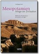 Mesopotamien - Wiege der Zivilisation: 6000 Jahre Hochkulturen an Euphrat und Tigris