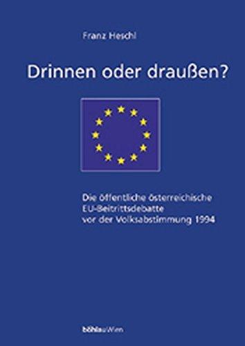 Drinnen oder draußen? Die öffentliche österreichische EU-Beitrittsdebatte vor der Volksabstimmung 1994 (Schriftenreihe des ... für Europäische Politik und Geschichte) by Franz Heschl (2002-03-04)