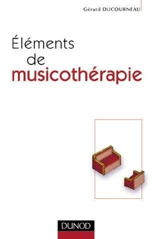 Éléments de musicothérapie par Gérard Ducourneau
