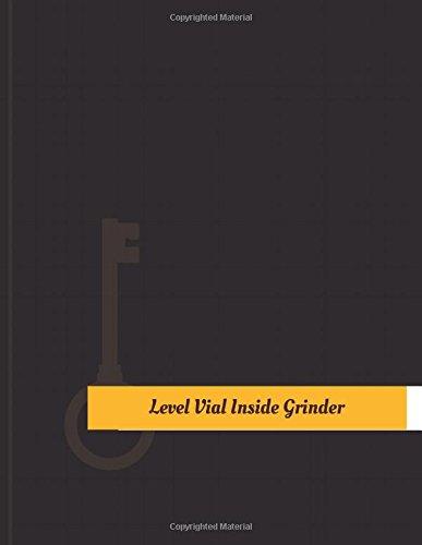 Level Vial Inside Grinder Work Log: Work Journal, Work Diary, Log - 131 pages, 8.5 x 11 inches (Key Work Logs/Work Log) (Vial Level)