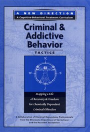 Criminal and Addictive Behavior Tactics (New Direction - A Cognitive Behavioral Treatment Curriculum)