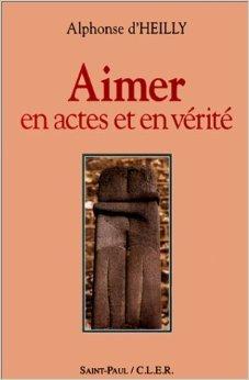 Aimer en actes et en vérité de D'Heilly Alphonse ( 22 mai 1996 )
