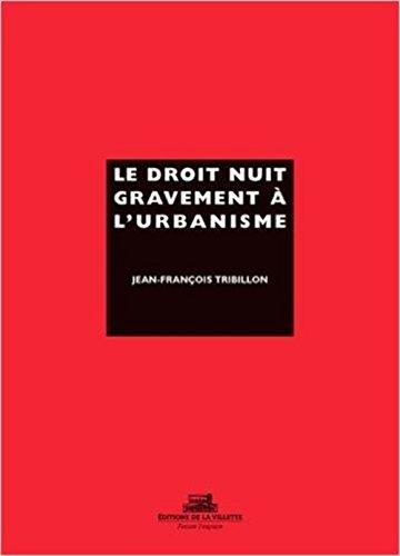 Le droit nuit gravement à l'urbanisme par From Editions de La Villette